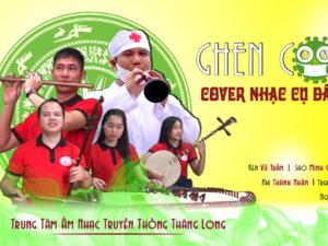 Ghen Covi Cover Nhạc Dân Tộc